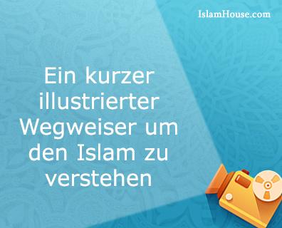 Ein kurzer illustrierter Wegweiser um den Islam zu verstehen