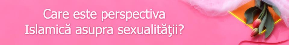 PERSPECTIVA ISLAMICĂ ASUPRA SEXUALITĂŢII